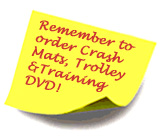 Remember to order crash mats, trolley and training DVD!